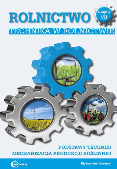 Sprawdź Rolnictwo cz. VII. Technika w rolnictwie. Podstawy techniki. Mechanizacja produkcji roślinnej w księgarni igrit